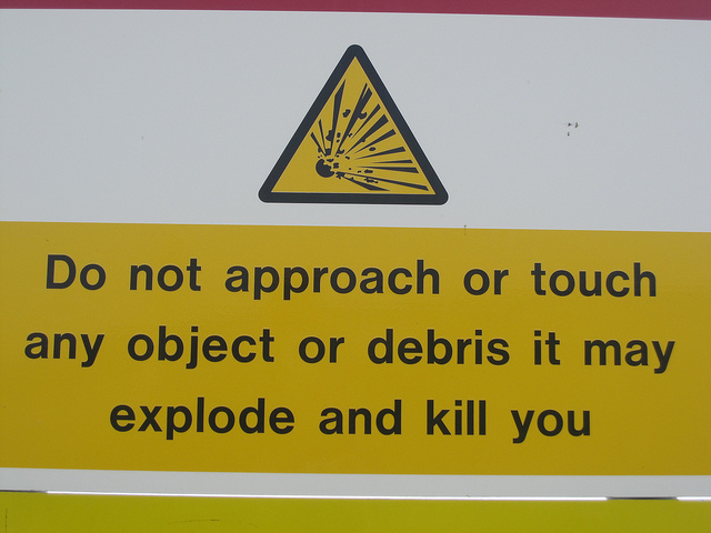 Do not approach or touch any object or debris it may explode and kill you