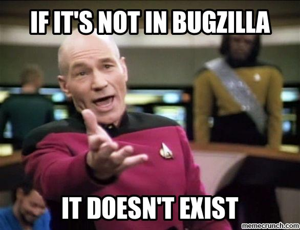 picard saying if it's not in bugzilla it doesn't exist